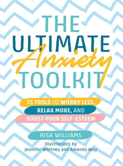 Cover of The Ultimate Anxiety Toolkit by Risa Williams. The colors are bright and playful, pastel blues and yellows and pinks.